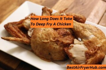 How Long Does It Take To Deep Fry A Chicken