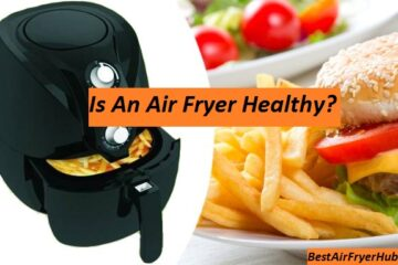 Is An Air Fryer Healthy?