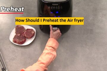 How Should I Preheat the Air fryer