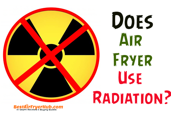 Does Air Fryer Use Radiation