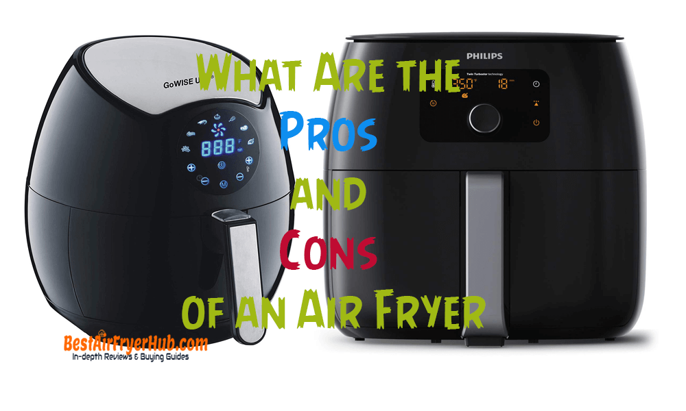 What Are the Pros and Cons of an Air Fryer