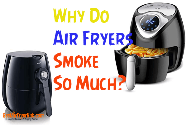Why Do Air Fryers Smoke So Much?